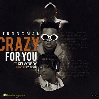 Strongman - Crazy For You ft Kelvyn Boy